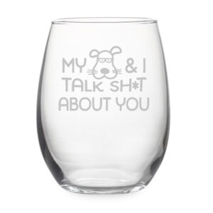 My Dog and I talk Sh*t about you Stemless Wine