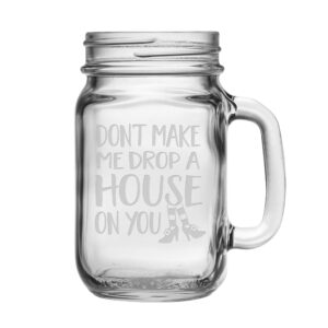Don't Make Me Drop A House On You Handled Jar Glass